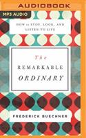The Remarkable Ordinary: How to Stop, Look, and Listen to Life 0310351901 Book Cover