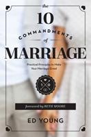 The 10 Commandments of Marriage: Practical Principles to Make Your Marriage Great 0802412246 Book Cover