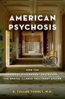 American Psychosis: How the Federal Government Destroyed the Mental Illness Treatment System 0199988714 Book Cover