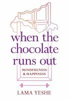 When the Chocolate Runs Out: Mindfulness  Happiness 161429531X Book Cover