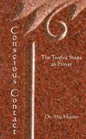 Conscious Contact: The Twelve Steps as Prayer 1461068967 Book Cover