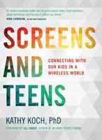 Screens and Teens: Connecting with Our Kids in a Wireless World 0802412696 Book Cover