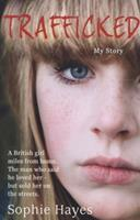 Trafficked: The Terrifying True Story of a British Girl Forced into the Sex Trade 140228103X Book Cover
