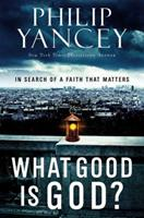 What Good Is God?: In Search of a Faith That Matters 0446559857 Book Cover