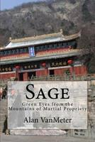 Sage: Green Eyes from the Mountains of Martial Propriety 1523818743 Book Cover