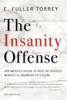 The Insanity Offense: How America's Failure to Treat the Seriously Mentally Ill Endangers Its Citizens 0393066584 Book Cover