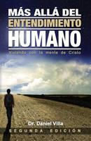 Mas Alla del Entendimiento Humano: Viviendo Con La Mente de Cristo 0975896636 Book Cover