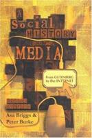 A Social History of the Media: From Gutenberg to the Internet 0745635121 Book Cover