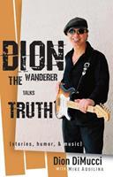 Dion: The Wanderer Talks Truth (Stories, Humor  Music) 0867169990 Book Cover