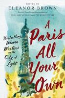 A Paris All Your Own: Bestselling Women Writers on the City of Light 0399574476 Book Cover