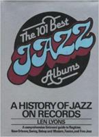 The 101 best jazz albums: A history of jazz on records 0688037208 Book Cover