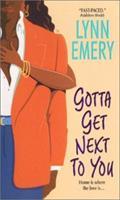 Gotta Get Next to You 0380813041 Book Cover