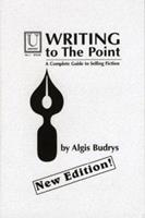 Writing to the Point: A Complete Guide to Selling Fiction 1886211000 Book Cover