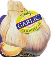The Totally Garlic Cookbook (Totally Cookbooks) 0890877254 Book Cover