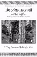The Scioto Hopewell And Their Neighbors: Bioarchaeological Documentation And Cultural Understanding (Interdisciplinary Contributions To Archaeology) 1441965076 Book Cover