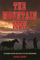The Mountain Men: The Dramatic History and Lore of the First Frontiersmen 1592286550 Book Cover