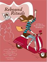 Rebound Rituals: 50 Ways to Bounce Back After Breaking Up 081184546X Book Cover
