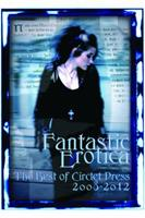 Fantastic Erotica: The Best of Circlet Press 2008-2012 1613900449 Book Cover