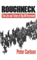 Roughneck: The Life and Times of Big Bill Haywood 0393302083 Book Cover