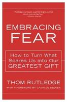 Embracing Fear: How to Turn What Scares Us into Our Greatest Gift 0062517759 Book Cover