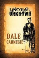 Lincoln the Unknown 160796550X Book Cover