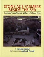 Stone Age Farmers Beside the Sea: Scotland's Prehistoric Village of Skara Brae 0395776015 Book Cover