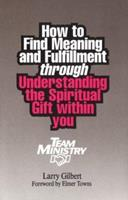 Team Ministry: How to Find Meaning and Fulfillment through Understanding the Spiritual Gifts within You 0941005003 Book Cover