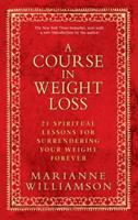 A Course In Weight Loss: 21 Spiritual Lessons for Surrendering Your Weight Forever 1401921523 Book Cover