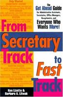 From Secretary Track to Fast Track: The Get Ahead Guide for Administrative Assistants, Secretaries, Office Managers, Receptionists, and Everyone Who Wants More 0814479022 Book Cover