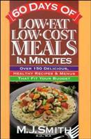 60 Days of Low Fat Low Cost Meals in Minutes: Over 150 Delicious, Healthy Recipes & Menus That Fit Your Budget 1565610105 Book Cover