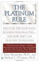 The Platinum Rule: Discover the Four Basic Business Personalities and How They Can Lead You to Success 0446673439 Book Cover
