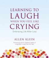 Learning to Laugh When You Feel Like Crying: Embracing Life after Loss 0979875587 Book Cover