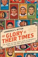 The Glory of Their Times : The Story of Baseball Told By the Men Who Played It