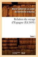 Relation Du Voyage D'Espagne. Tome 1 (A0/00d.1691) 2012623697 Book Cover