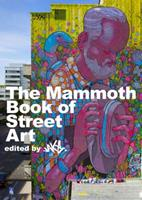 The Mammoth Book of Street Art: An insider's view of contemporary street art and graffiti from around the world (Mammoth Books) 0762445998 Book Cover