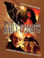 Daily Frights 2012: 366 Days of Dark Flash Fiction (Leap Year Edition) 161706162X Book Cover