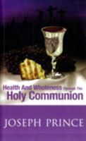 Health and Wholeness Through the Holy Communion 9810551843 Book Cover