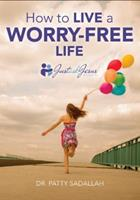How to Live a Worry-Free Life: Just Ask Jesus Book 1 0999282301 Book Cover