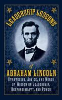 Leadership Lessons of Abraham Lincoln: Apply the Principles of the Sixteenth President to Your Own Work and Life 161608412X Book Cover