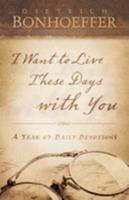 I Want to Live These Days With You: A Year of Daily Devotions 0664231489 Book Cover