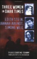 Three Women in Dark Times: Edith Stein, Hannah Arendt, Simone Weil 0801435722 Book Cover