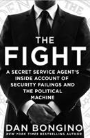 The Fight: A Secret Service Agent's Inside Account of Security Failings and the Political Machine 1250082986 Book Cover