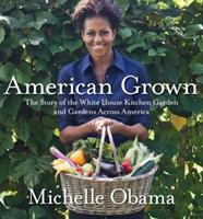 American Grown: The Story of the White House Kitchen Garden and Gardens Across America 0307956024 Book Cover