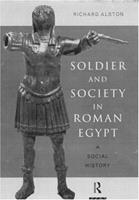 Soldier and Society in Roman Egypt: A Social History 0415186064 Book Cover
