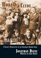 Bonnie and Clyde and Marie: A Sister's Perspective on the Notorious Barrow Gang 1936205122 Book Cover