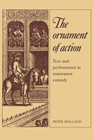 The Ornament of Action : Text and Performance in Restoration Comedy 0521133947 Book Cover