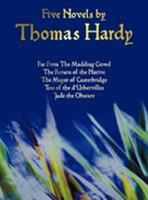 Thomas Hardy: Five Novels - Far From The Madding Crowd, The Return of the Native, The Mayor of Casterbridge, Tess of the d'Urbervilles, Jude the Obscure 1687731675 Book Cover