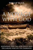 A Voyage with God: Sounding the Call for Unity and Declaring War on the Darkness 1511675500 Book Cover