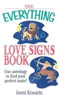 The Everything Love Signs Book: Use Astrology to Find Your Perfect Mate (Everything Series)