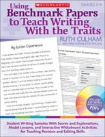 Using Benchmark Papers to Teach Writing With the Traits: Grades 3-5: Student Writing Samples With Scores and Explanations, Model Lessons, and Interactive White Board Activities for Teaching Revision a 0545138418 Book Cover